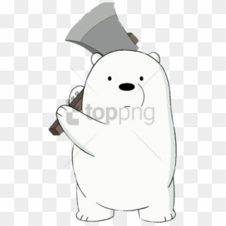 Free Png Download Ice Bear Holding An Axe Clipart Png We Bare Bears Ice Bear With Axe Transparent Png 4413223 Pikpng